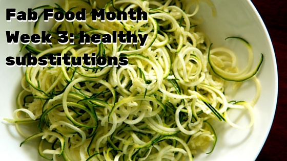 Fab Food Month Week 3: Healthy substitutions